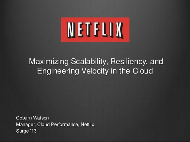 Surge 2013: Maximizing Scalability, Resiliency, and Engineering Velocity in the Cloud