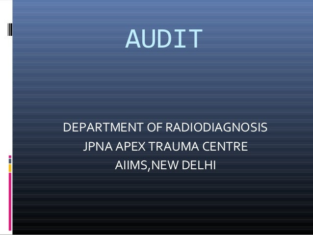 AUDITDEPARTMENT OF RADIODIAGNOSISJPNA APEX TRAUMA CENTREAIIMS,NEW DELHI