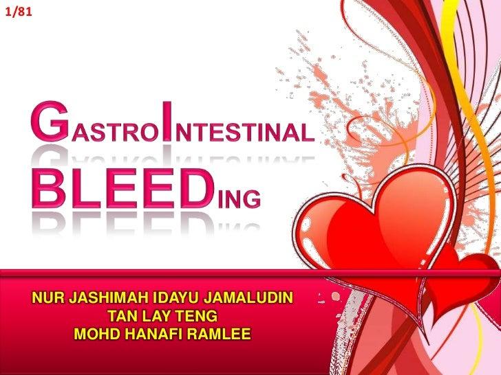 GASTROINTESTINAL BLEEDING<br />NUR JASHIMAH IDAYU JAMALUDIN<br />TAN LAY TENG<br />MOHD HANAFI RAMLEE<br />1/81<br />