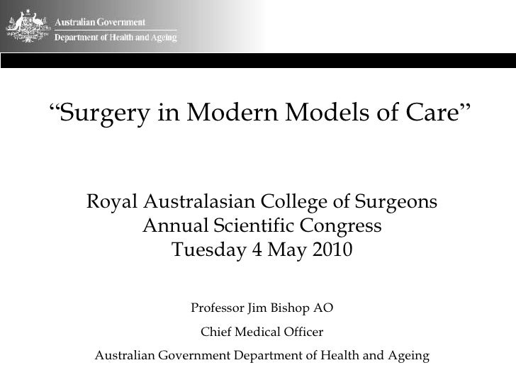 """"""" Surgery in Modern Models of Care """" Royal Australasian College of Surgeons Annual Scientific Congress Tuesday 4 May 2010 ..."""