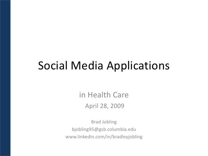 Social Media Applications             in Health Care              April 28, 2009                  Brad Jobling        bjob...