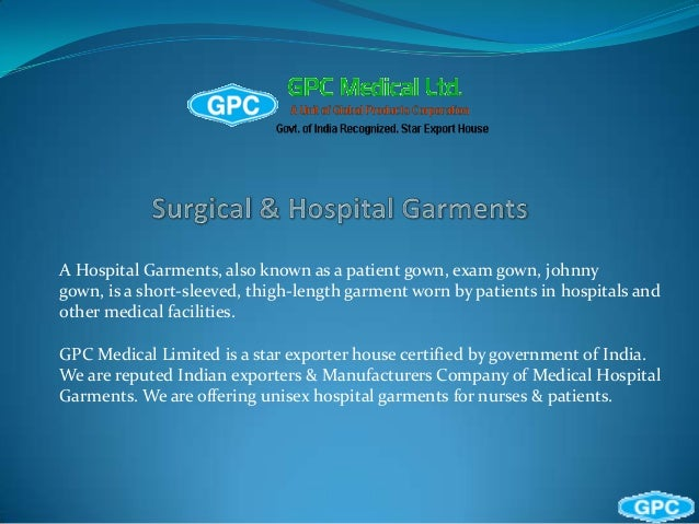 A Hospital Garments, also known as a patient gown, exam gown, johnnygown, is a short-sleeved, thigh-length garment worn by...