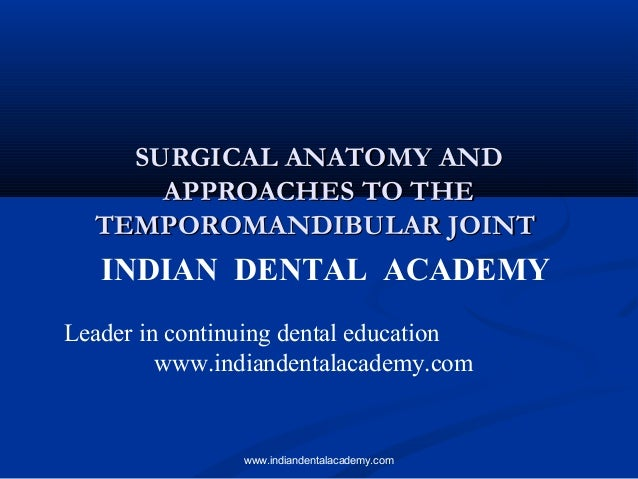 Surgical anatomy of the temporomandibular joint and surgical (nx power lite) /certified fixed orthodontic courses by Indian dental academy