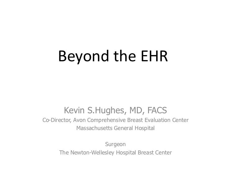 Beyond the EHR        Kevin S.Hughes, MD, FACSCo-Director, Avon Comprehensive Breast Evaluation Center              Massac...