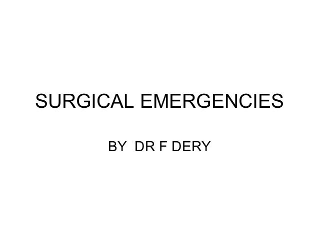 SURGICAL EMERGENCIES BY DR F DERY