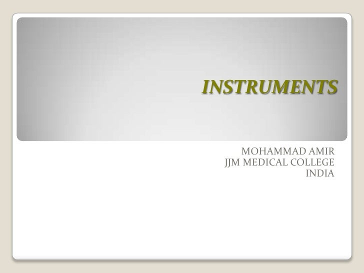 INSTRUMENTS<br />MOHAMMAD AMIR<br />JJM MEDICAL COLLEGE<br />INDIA<br />