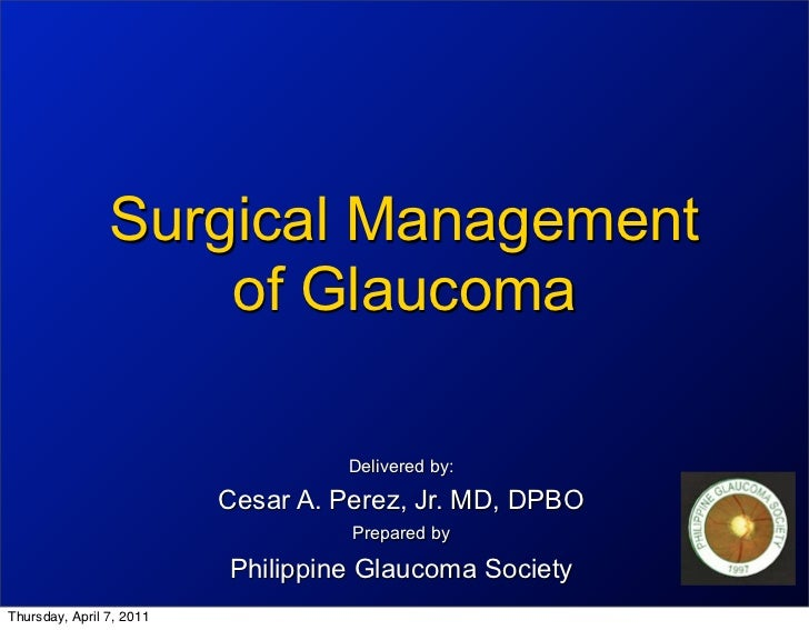Surgical Management                    of Glaucoma                                   Delivered by:                        ...