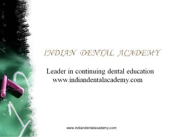 Tuesday, March 4, 2014  www.indiandentalacademy.com