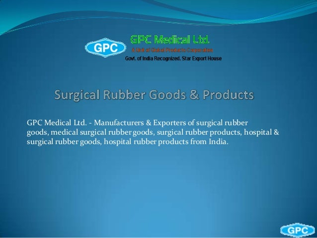 GPC Medical Ltd. - Manufacturers & Exporters of surgical rubbergoods, medical surgical rubber goods, surgical rubber produ...