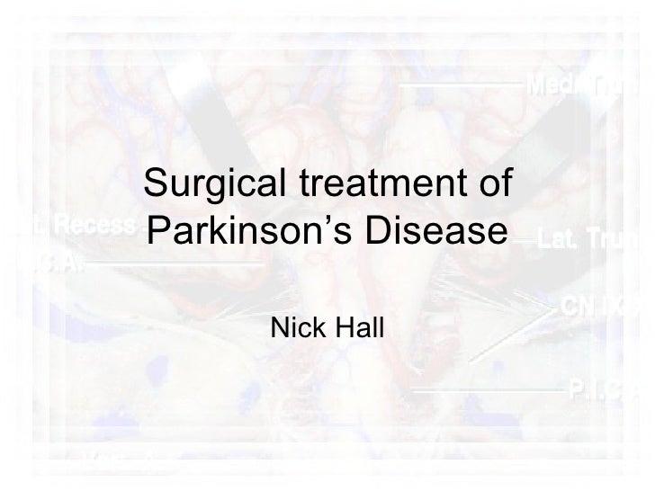 Surgical treatment ofParkinson's Disease       Nick Hall