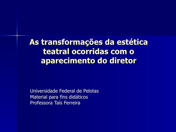 As transformações da estéticaAs transformações da estética teatral ocorridas com oteatral ocorridas com o aparecimento do ...