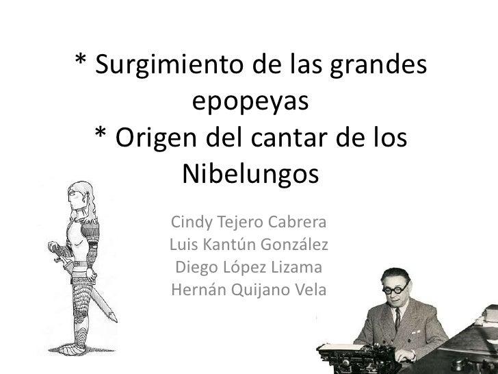 * Surgimiento de las grandes          epopeyas  * Origen del cantar de los         Nibelungos       Cindy Tejero Cabrera  ...