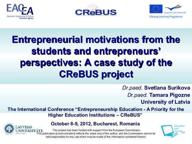 Entrepreneurial motivations from the     students and entrepreneurs'  perspectives: A case study of the          CReBUS pr...