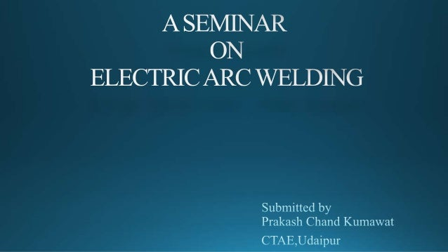 http://en.wikipedia.org/wiki/Arc_welding http://www.slideshare.net/