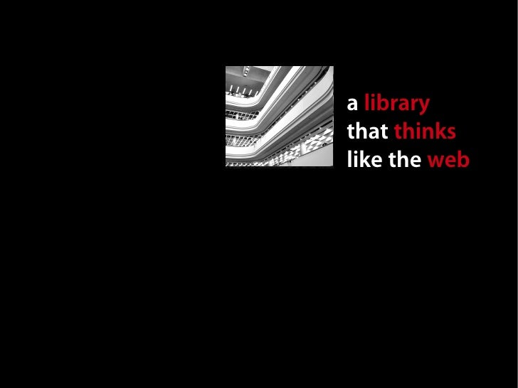 A library that thinks like the web