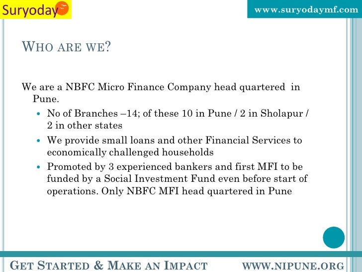 WHO ARE WE? <ul><li>We are a NBFC Micro Finance Company head quartered  in Pune.  </li></ul><ul><ul><li>No of Branches –14...