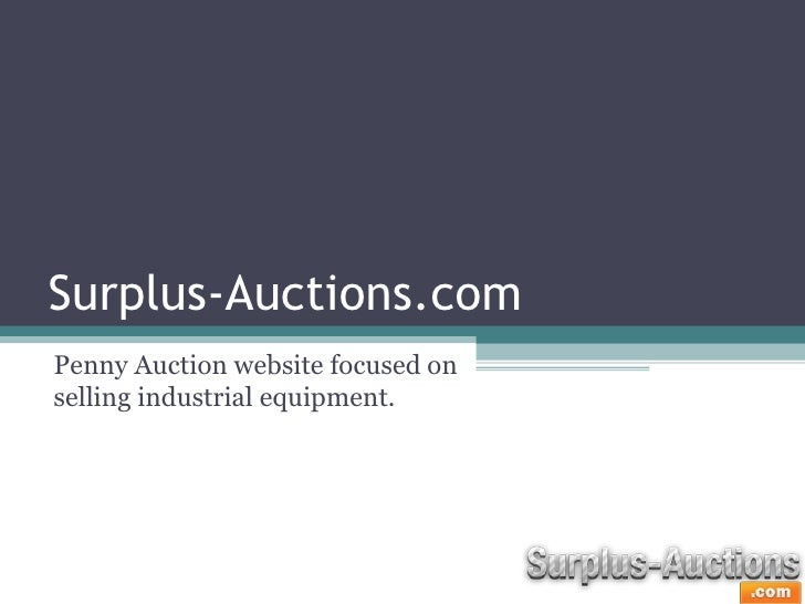 Surplus-Auctions.comPenny Auction website focused onselling industrial equipment.