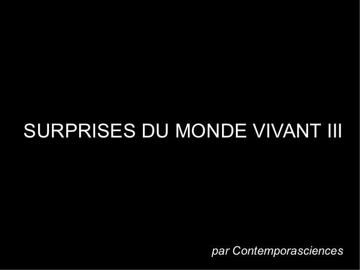 SURPRISES DU MONDE VIVANT III                                      .                 par Contemporasciences