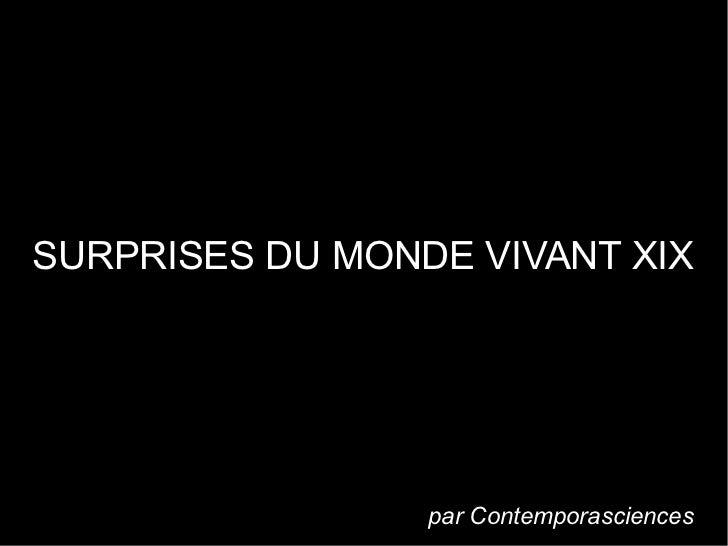 SURPRISES DU MONDE VIVANT XIX                 par Contemporasciences