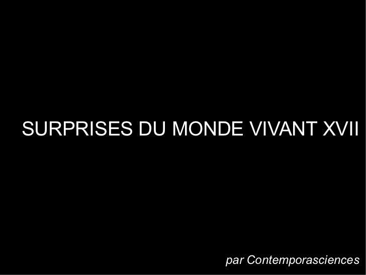 SURPRISES DU MONDE VIVANT XVII                  par Contemporasciences