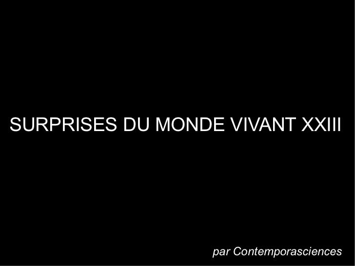 SURPRISES DU MONDE VIVANT XXIII                  par Contemporasciences