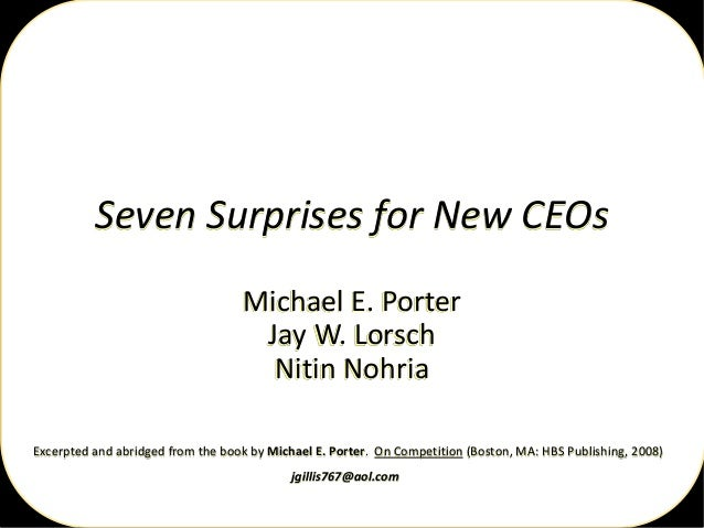 Seven Surprises for New CEOs Michael E. Porter Jay W. Lorsch Nitin Nohria Excerpted and abridged from the book by Michael ...