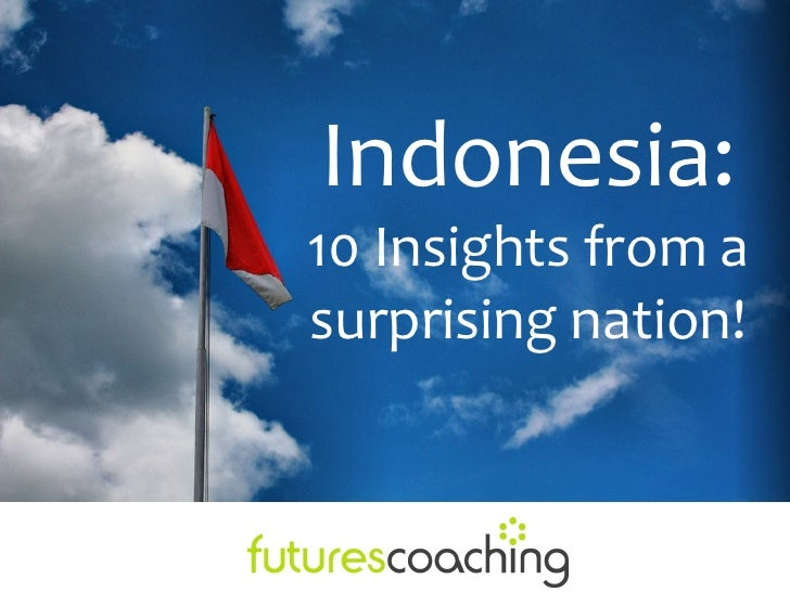 Indonesia:10 Insights from asurprising nation!