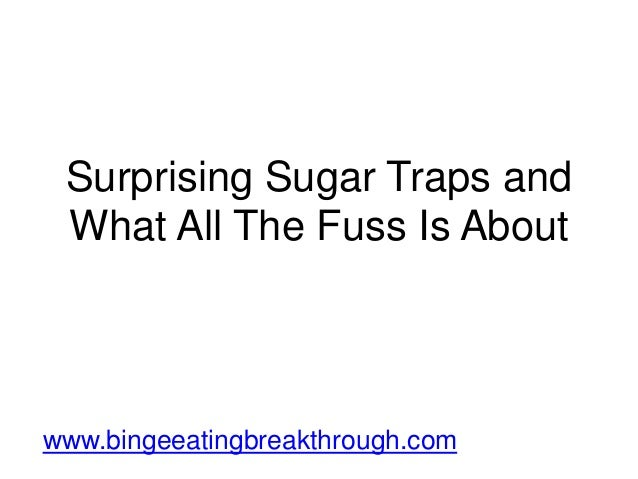 Surprising Sugar Traps and What All The Fuss Is About www.bingeeatingbreakthrough.com