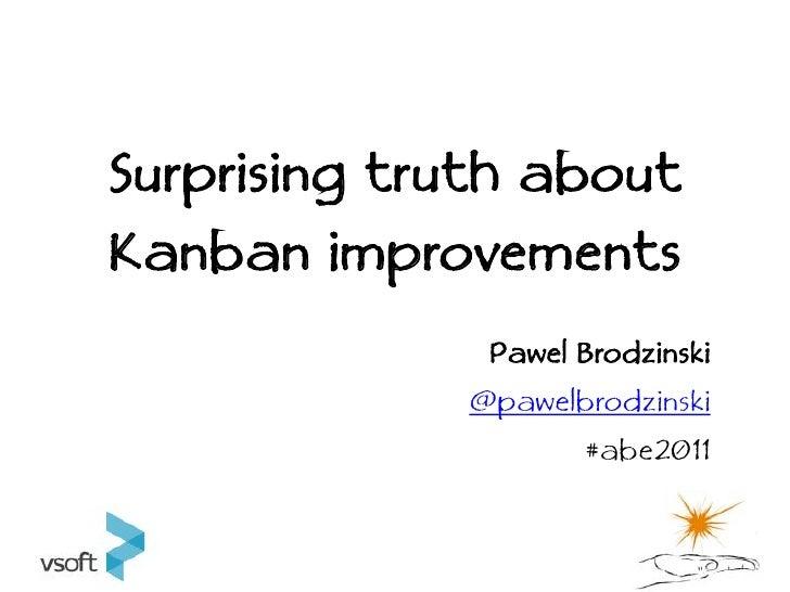 Surprising truth aboutKanban improvements              Pawel Brodzinski             @pawelbrodzinski                    #a...