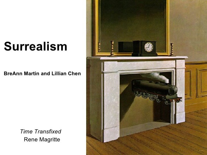 Surrealism BreAnn Martin and Lillian Chen <ul><li>Time Transfixed </li></ul><ul><li>Rene Magritte </li></ul>