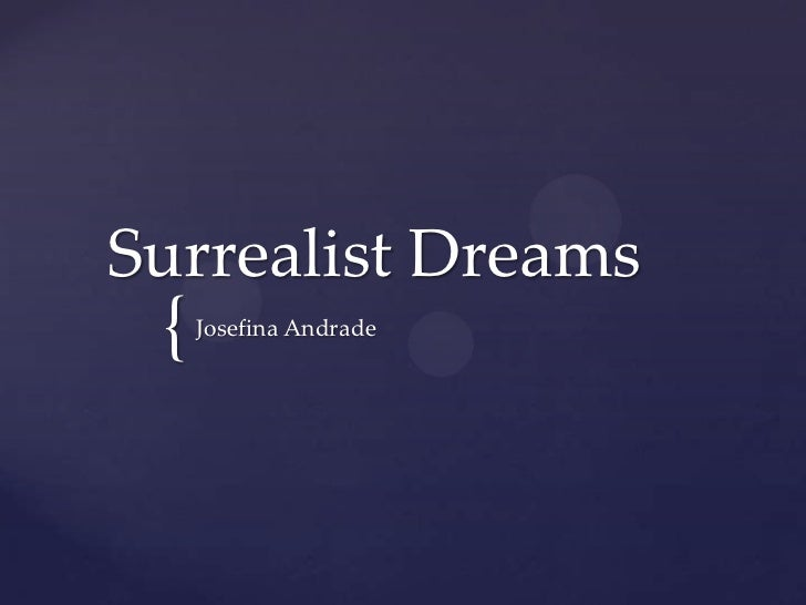 Surrealist Dreams <br />Josefina Andrade<br />