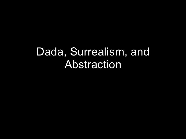 Dada, Surrealism, and Abstraction