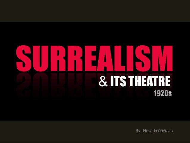 SURREALISM     &     ITS THEATRE                 1920s         By: Noor Fa'eezah