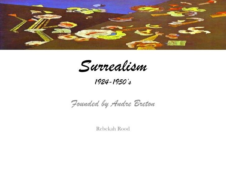 Surrealism1924-1950's<br />Founded by Andre Breton<br />Rebekah Rood<br />