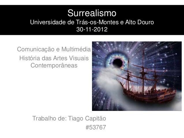 Surrealismo    Universidade de Trás-os-Montes e Alto Douro                    30-11-2012Comunicação e Multimédia História ...