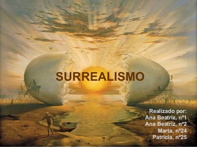 SURREALISMO Realizado por: Ana Beatriz, nº1 Ana Beatriz, nº2 Marta, nº24 Patrícia, nº25
