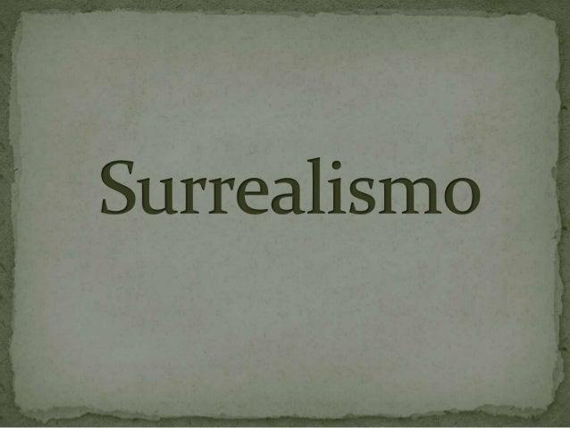 • A palavra surrealismo foi criada em 1917 pelo escritor Guillaume Apollinaire, para descrever exemplos de inovações artís...