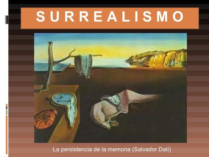 S U R R E A L I S M O La persistencia de la memoria (Salvador Dalí)