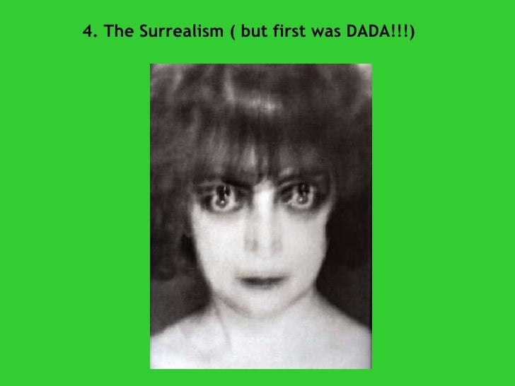 4. The Surrealism ( but first was DADA!!!)
