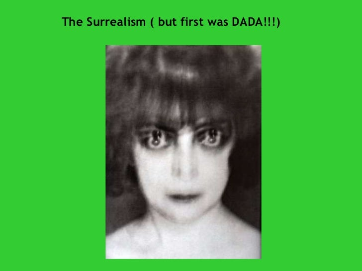The Surrealism ( but first was DADA!!!)