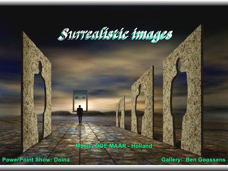 Gallery:  Ben Goossens Surrealistic images PowerPoint Show: Doina Music: DOE MAAR - Holland