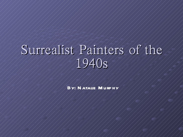 Surrealist Painters of the 1940s By: Natalie Murphy