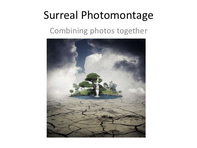 Surreal Photomontage Combining photos together