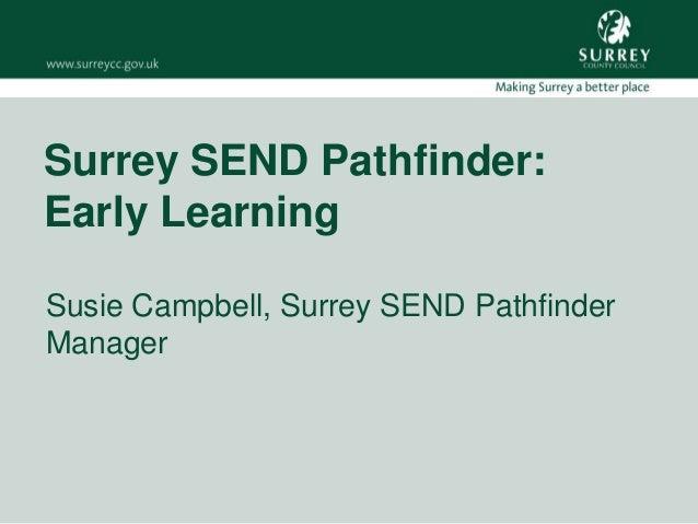 Surrey SEND Pathfinder:Early LearningSusie Campbell, Surrey SEND PathfinderManager