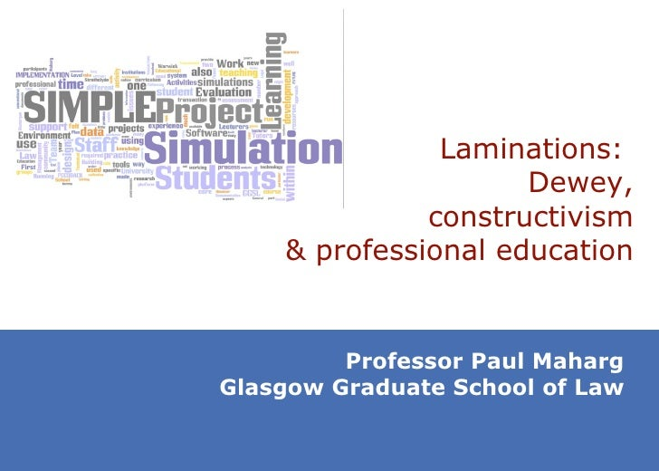 Laminations:  Dewey, c onstructivism & professional education Professor Paul Maharg Glasgow Graduate School of Law