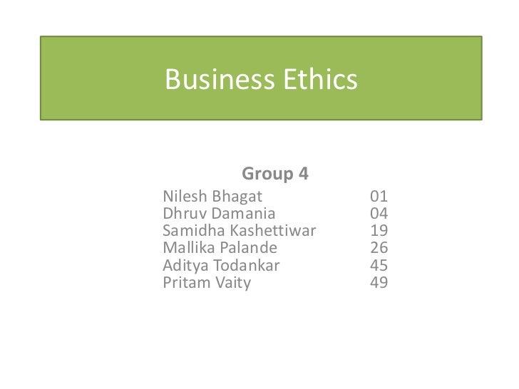 Business Ethics         Group 4Nilesh Bhagat         01Dhruv Damania         04Samidha Kashettiwar   19Mallika Palande    ...