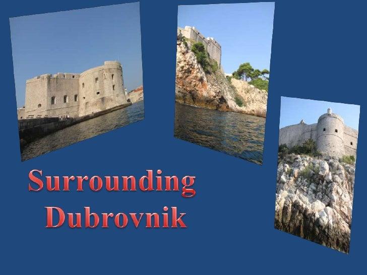 Surrounding<br /> Dubrovnik<br />