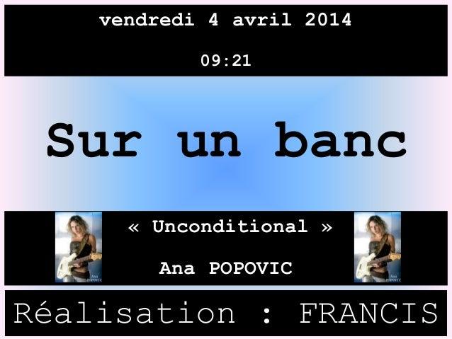 vendredi 4 avril 2014 09:21 « Unconditional » Ana POPOVIC Réalisation : FRANCIS Sur un banc