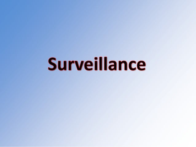 • Surveillance is a mode of observing and monitoring group or individual behaviour. • This method can be used to influence...