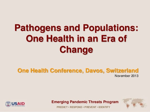 Pathogens and Populations: One Health in an Era of Change One Health Conference, Davos, Switzerland November 2013  Emergin...
